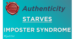 Authenticity Starves Imposter Syndrome